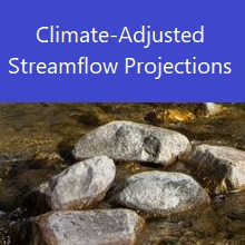 Go to Climate-Adjusted Streamflow Projections